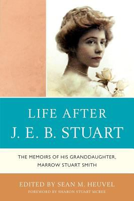 Life after J. E. B. Stuart: The Memoirs of his Granddaughter, Marrow Stuart Smith