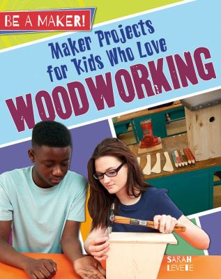 Maker Projects for Kids Who Love Woodworking cover