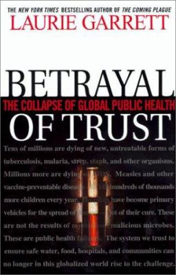Betrayal of trust : the collapse of global public health / Laurie Garrett.