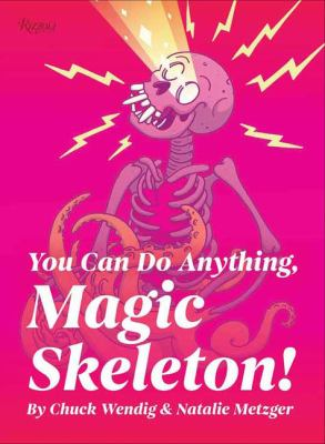 YOU CAN DO ANYTHING, MAGIC SKELETON! : by WENDIG, CHUCK.