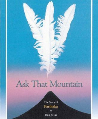 Ask that mountain the story of Parihaka