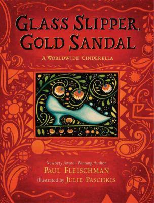 Glass Slipper, Gold Sandal: A Worldwide Cinderella Story