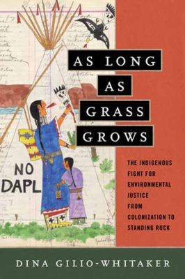 Book cover of 	 As Long as Grass Grows: The Indigenous Fight for Environmental Justice, from Colonization to Standing Rock