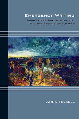 Emergency Writing: Irish Literature, Neutrality, and the Second World War