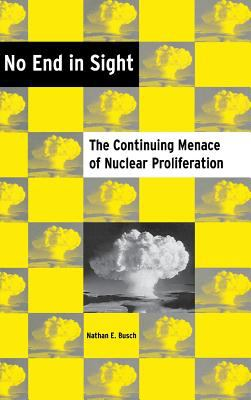 No End in Sight: The Continuing Menace of Nuclear Proliferation