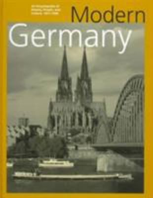 Modern Germany: An Encyclopedia of History, People, and Culture, 1871-1990