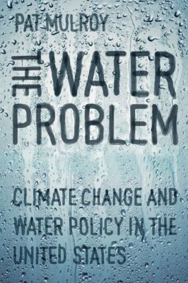 The Water Problem: Climate Change and Water Policy in the United States