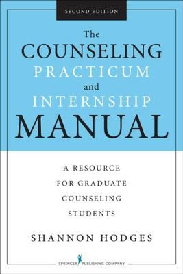 Counseling Practicum and Internship Manual: a resource for graduate counseling students