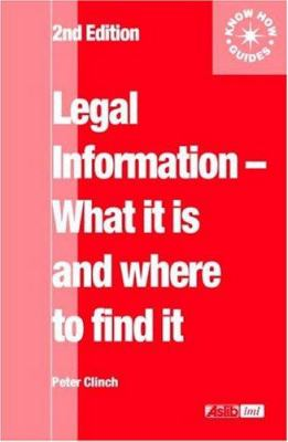Legal information : what it is and where to find it / Peter Clinch.