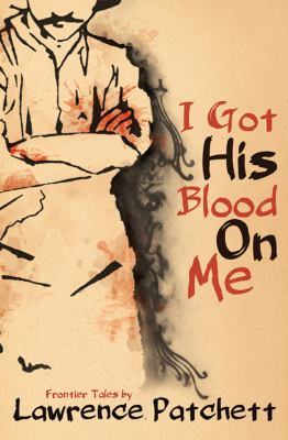 I got his blood on me : frontier tales