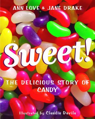 SWEET THE DELICIOUS STORY OF CANDY