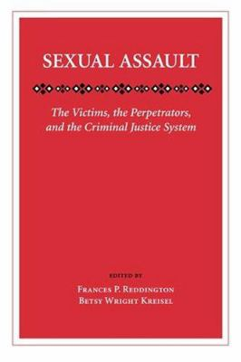 Sexual assault : the victims, the perpetrators, and the criminal justice system book jacket
