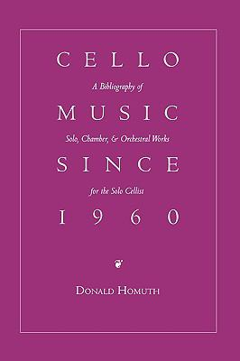 Cello Music Since 1960: A Bibliography of Solo, Chamber & Orchestral Works for Solo Cellist