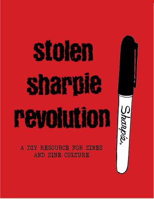 Stolen Sharpie Revolution: A D.I.Y. resource for zines and zine culture. By Alex Wrekk
