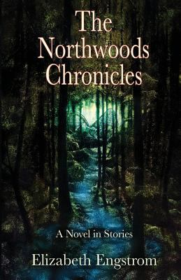 The Northwoods chronicles : by Engstrom, Elizabeth,