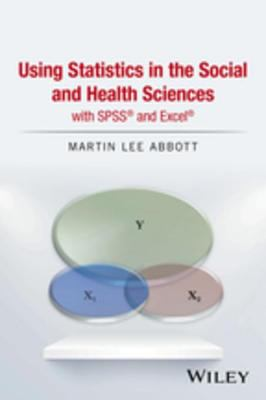 Using Statistics in the Social and Health Sciences with SPSS and Excel