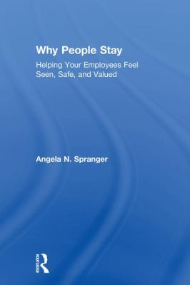 Why People Stay: Helping your Employees Feel Seen, Safe and Valued