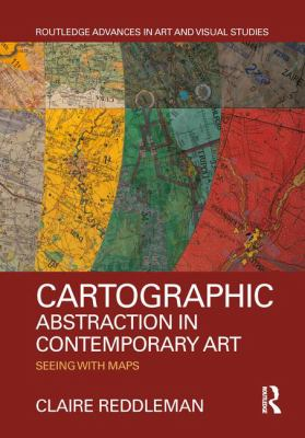 Cartographic abstraction in contemporary art : seeing with maps