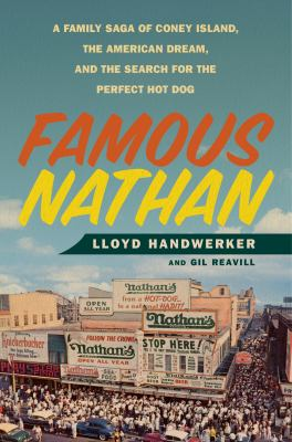 FAMOUS NATHAN A FAMILY SAGA OF CONEY ISLAND THE AMERICAN DREAM AND THE SEARCH FOR THE PERFECT HOT DOG