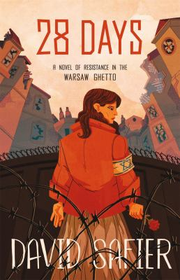 28 days : , a novel of resistance in the Warsaw Ghetto