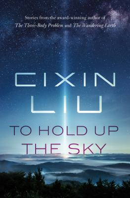 To hold up the sky / by Liu, Cixin,