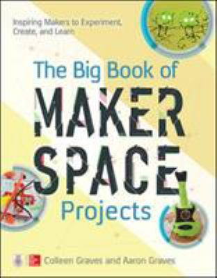 The Big Book of Makerspace Projects: Inspiring Makers to Experiment, Create, and Learn cover