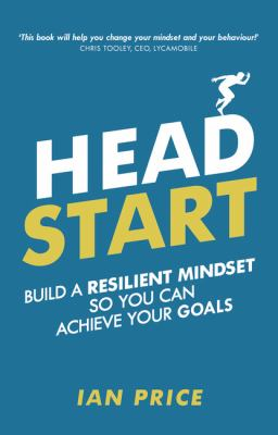 Head start : build a resilient mindset and achieve your goals