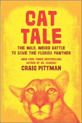 Cat tale : , the wild, weird battle to save the florida panther