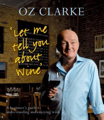Let Me Tell You About Wine by Oz Clarke