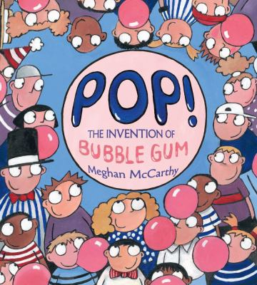 Pop! The Invention of Bubble Gum