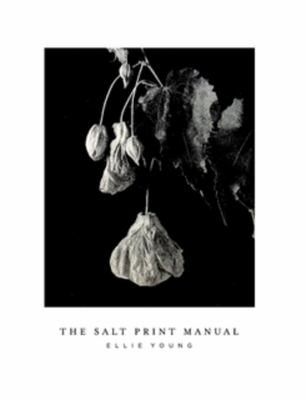The salt print manual : an historic photographic print process