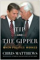 Tip and Gipper: When Politics Worked by Chris Matthews