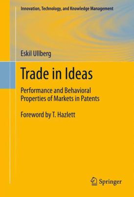 Cover art for Trade in Ideas: Performance and Behavioral Properties of Markets in Patents
