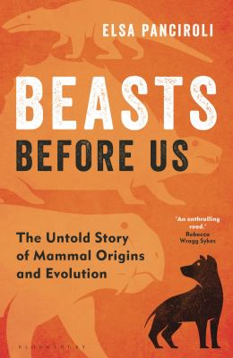 Beasts before us : the untold story of mammal origins and evolution