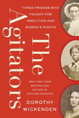 The agitators : three friends who fought for abolition and women