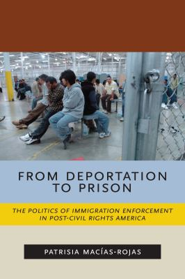 From deportation to prison : the politics of immigration enforcement in post/civil rights America