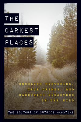 DARKEST PLACES : by OUTSIDE MAGAZINE.