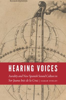 Hearing Voices: Aurality and New Spanish Sound Culture in Sor Juana Inés de la Cruz