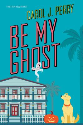 BE MY GHOST. by PERRY, CAROL J.