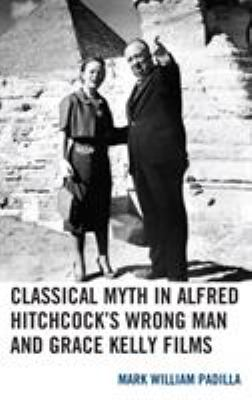 Classical Myth in Alfred Hitchcock's Wrong Man and Grace Kelly Films