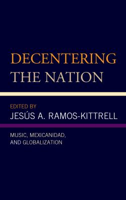 Decentering the Nation: Music, Mexicanidad, and Globalization