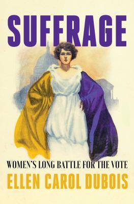 Suffrage: Women's Long Battle for the Vote by Ellen Carol Dubois