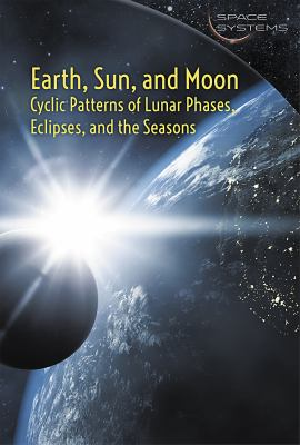 Earth, Sun, and Moon : cyclic patterns of lunar phases, eclipses, and the seasons