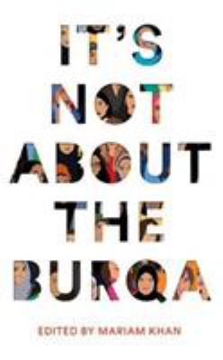 It's not all about the burqa : muslim women on faith, feminism, sexuality and race