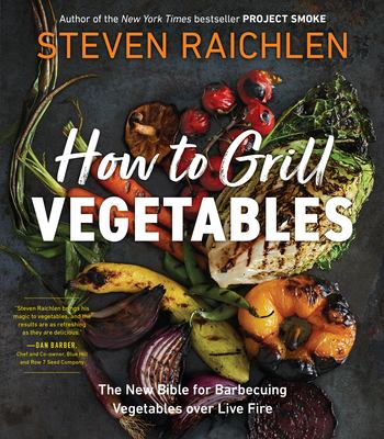 HOW TO GRILL VEGETABLES : by RAICHLEN, STEVEN.
