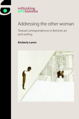 Addressing the other woman : textual correspondences in feminist art and writing