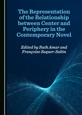 The Representation of the Relationship between Center and Periphery in the Contemporary Novel