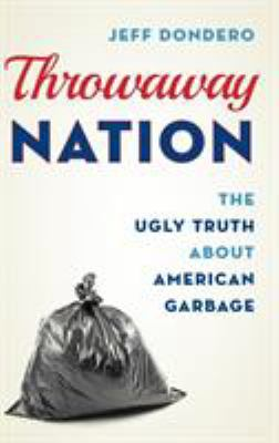 Throwaway Nation: The Ugly Truth about American Garbage