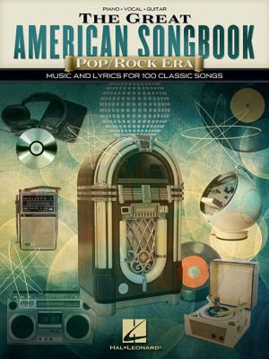 The great American songbook :        music and lyrics for 100 classic songs : piano, vocal, guitar.                        pop/rock era