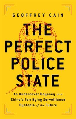 The perfect police state : an undercover odyssey into China